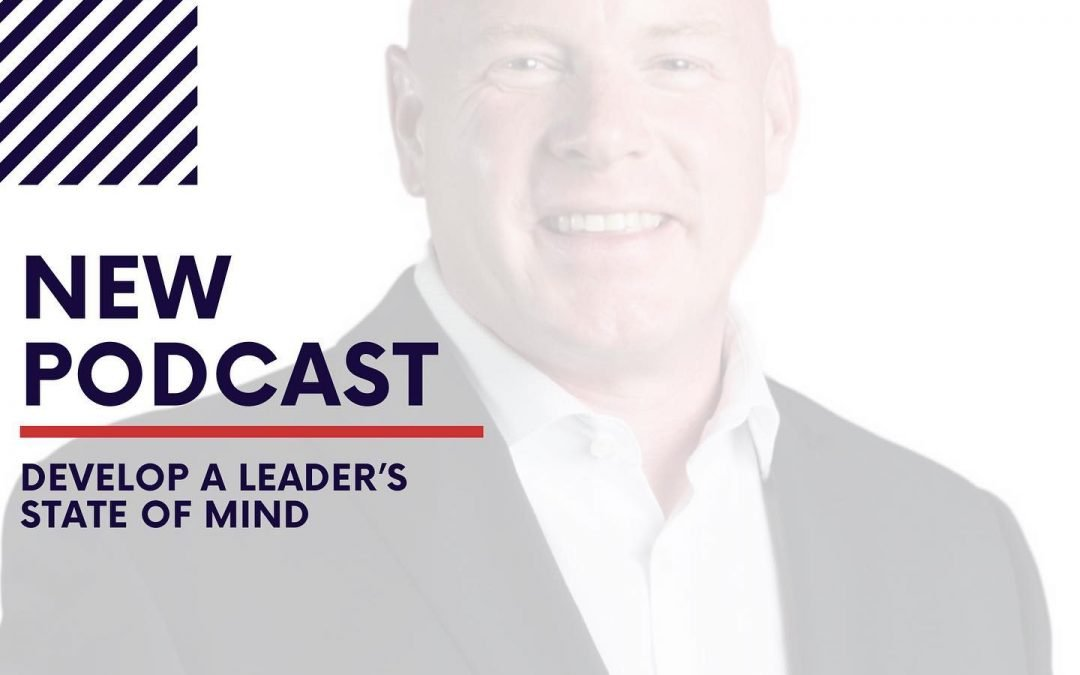 Episode #8 – Develop a Leader's State of Mind